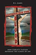 NEW Nothing But the Blood: How Christ Passion Reversed The Curses of Sin
