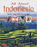 All About Indonesia: Stories, Songs and Crafts for Kids [All About...countries]