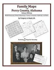 NEW Family Maps of Perry County, Alabama, Deluxe Edition by Gregory A Boyd J.D.