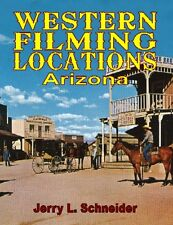Western Filming Locations Arizona SPECIAL EDITION w/color by Jerry L Schneider