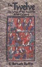 The Twelve: The Lives of the Apostles After Calvary by C. Bernard Ruffin , Paper