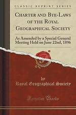 Charter and Bye-Laws of the Royal Geographical Society: As Amended by a Special