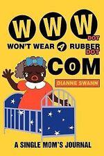 WWW Dot Won't Wear a Rubber Dot Com : A Single Mom's Journal by Dianne Swann...