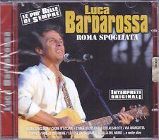 CD ♫ Audio LUCA BARBAROSSA ~ ROMA SPOGLIATA ~ LE PIÙ BELLE DI SEMPRE nuovo