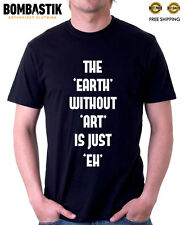 R 0519 THE EARTH WITHOUT ART IS EH T-shirt Tee Funny Banksy Top Quality Amazing
