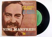 Nino Manfredi PER GRAZIA RICEVUTA ME PIZZICA ME MOZZICA singolo 45 GIRI VINILE