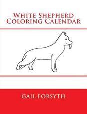 White Shepherd Coloring Calendar by Gail Forsyth (2014, Paperback)