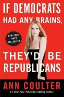 If Democrats Had Any Brains, They'd Be Republicans by Ann Coulter (2008, Paperba