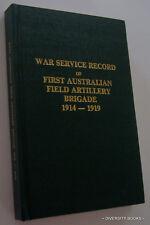 THE WAR SERVICE RECORD OF THE FIRST AUSTRALIAN FIELD ARTILLERY BRIGADE 1914-1919