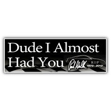 Paul Walker - DUDE I ALMOST HAD YOU sticker 145x50mm fast & furious