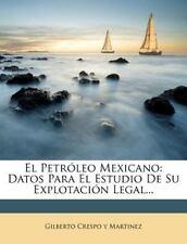 El Petróleo Mexicano: Datos Para El Estudio De Su Explotación Legal... (Spanish