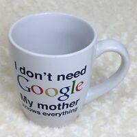 I Don't Need Google My Mother Knows Everything 24oz Coffee Mug Large Mug