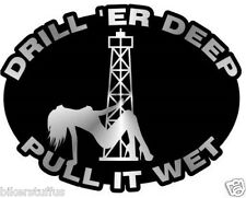 DRILL 'ER DEEP PULL IT WET HARD HAT STICKER HELMET STICKER OVAL STICKER