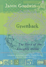 Goodwin, Jason : Greenback: The Almight Dollar and the In FREE Shipping, Save £s