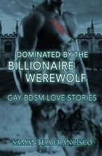 Gay BDSM Love Stories: Dominated by the Billionaire Werewolf by Samantha...