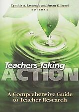 Teachers Taking Action : A Comprehensive Guide to Teacher Research (2008, Paperb