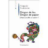 François Godement - DRAGON DE FEU, DRAGON DE PAPIER. L'Asie a-t-elle un avenir ?