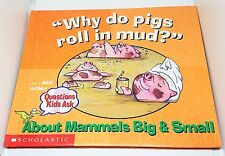 Why Do Pigs Roll In Mud? And Other Questions Kids Ask - Scholastic Kids Book