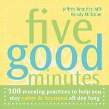Five Good Minutes: 100 Morning Practices to Help You Stay Calm and Focused All D