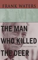 The Man Who Killed The Deer: A Novel of Pueblo Indian Life , Paperback , Waters,