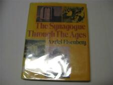 The synagogue through the ages, by Azriel Louis Eisenberg