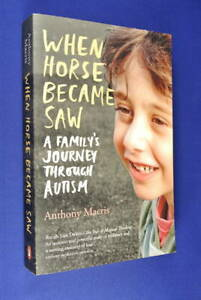 WHEN HORSE BECAME SAW Anthony Macris AUTISM AUTISTIC SON BOOK