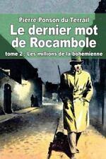 Le Dernier Mot de Rocambole : Tome 2 : les Millions de la Bohémienne by...