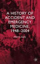 A History of Accident and Emergency Medicine, 1948-2004 by Henry Guly (2005,...