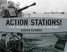 ACTION STATIONS!: U-BOAT WARFARE IN THE CLYDE IN TWO WORLD WARS., Alexander, Ala