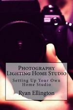 Photography Lighting Home Studio : Setting Up Your Own Home Studio, Paperback...