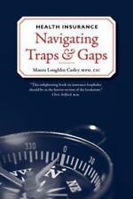 Health Insurance : Navigating Traps and Gaps by Maura Loughlin Carley 2012