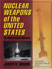 Nuclear Weapons of the United States: An Illustrated History (Schiffer Milita…