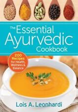The Essential Ayurvedic Cookbook : 200 Recipes for Wellness by Lois Leonhardi...