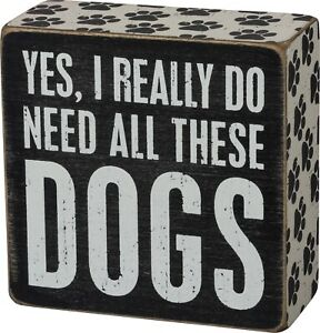 """Country Box Sign - """"Yes I Need All of These Dogs"""" by PBK Brand New"""