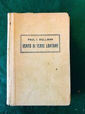 VENTO DI TERRE LONTANE - Paul I. Wellman - Baldini & Castoldi - 1945