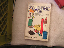 How To Make YOur Own Alcohol Fuels Larry W. Carley First Edition 1980