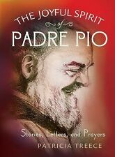 The Joyful Spirit of Padre Pio: Stories, Letters, and Prayers : Stories,...