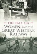 Women and the Great Western Railway: The Fair Sex by Rosa Matheson...