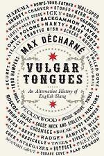 Vulgar Tongues : An Alternative History of English Slang: By D?charn?, Max