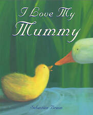 I Love My Mummy, Braun, Sebastien, New Book