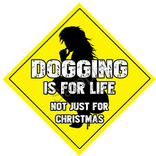 Dogging is for life - Window Sign PGS430WS - FREE UK POSTAGE