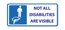 NOT ALL DISABILITIES ARE VISIBLE- Disabled vinyl, car, van decal sticker