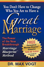 You Don't Have to Change Who You Are to Have a Great Marriage: The Power of the