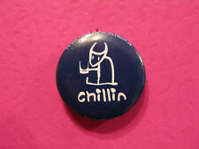 """CHILLIN 1"""" BUTTON BADGE PIN UK MADE NEW"""