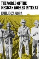 The World of the Mexican Worker in Texas (Centennial Series of the Associatio...