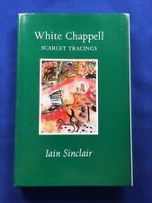 WHITE CHAPPEL SCARLET TRACINGS - FIRST EDITION SIGNED BY IAIN SINCLAIR
