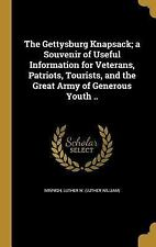 The Gettysburg Knapsack; a Souvenir of Useful Information for Veterans,...