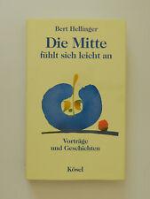 Bert Hellinger Die Mitte fühlt sich leicht an Vorträge und Geschichten