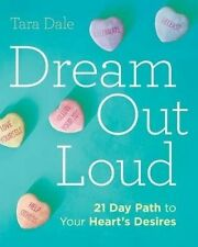 Dream Out Loud: 21 Day Path to Your Heart's Desires by Dale, Tara -Paperback