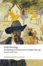 Irish Writing An Anthology of Irish Literature in English 1789-1939 (Oxford Worl